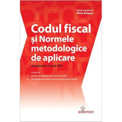 Codul fiscal și normele metodologice de aplicare – actualizate la 15 iunie 2017