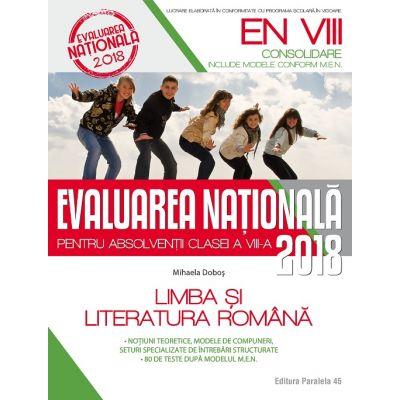 LIMBA ȘI LITERATURA ROMÂNĂ. EVALUAREA NAȚIONALĂ 2018 – CONSOLIDARE. 80 DE TESTE DUPĂ MODELUL M. E. N. CLASA A VIII-A