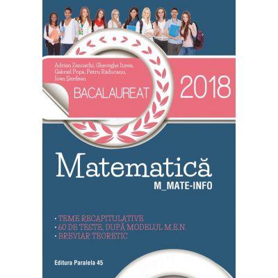 BACALAUREAT 2018. MATEMATICĂ M_MATE-INFO. 60 DE TESTE, DUPĂ MODELUL M. E. N. BREVIAR TEORETIC