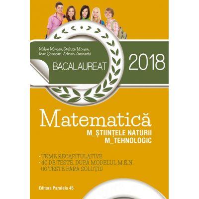 BACALAUREAT 2018. MATEMATICĂ M_ȘTIINȚELE_NATURII, M_TEHNOLOGIC. 40 DE TESTE DUPĂ MODELUL M. E. N. (10 TESTE FĂRĂ SOLUȚII)