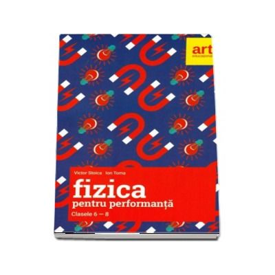 Fizica pentru performanta, clasele 6-8. Olimpiade bucurestene si concursuri nationale, subiecte si bareme (2012-2017) - Victor Stoica