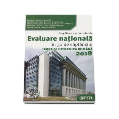 Evaluare Nationala Limba si Literatura Romana 2018. Pregatirea examenului de Evaluare Nationala in 30 de saptamani (40 de teste saptamanale)