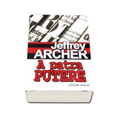 A patra putere - Jeffrey Archer (Editia a II-a, revizuita)