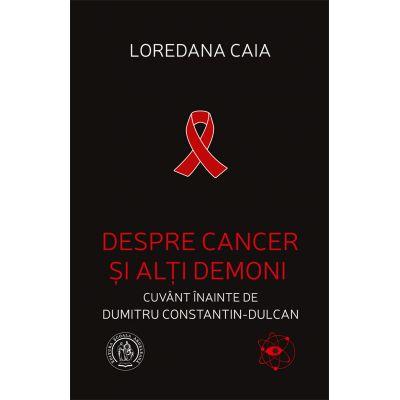 Despre cancer si alti demoni - Loredana Caia