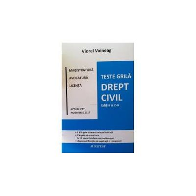 Teste grila Drept Civil pentru magistratura, avocatura si licenta, (Editia a II-a) Viorel Voineag, actualizat Noiembrie 2017