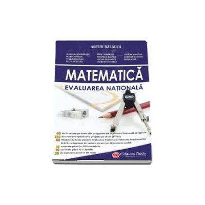 Matematica - Evaluarea Nationala pentru clasa a VIII-a - Artur Balauca (Contine 40 de breviare pe teme din programa de Evaluare Nationala in vigoare) 2018