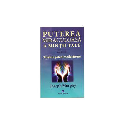 Puterea miraculoasa a mintii tale, Joseph Murphy - volumul 2