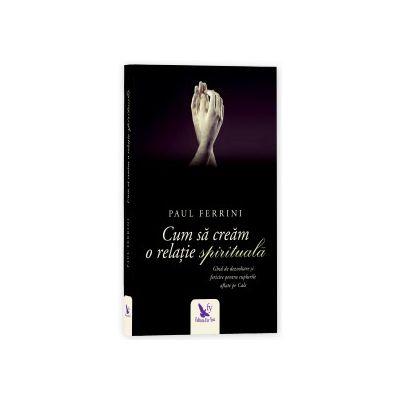 Cum să creăm o relație spirituală (ediție revizuită)
