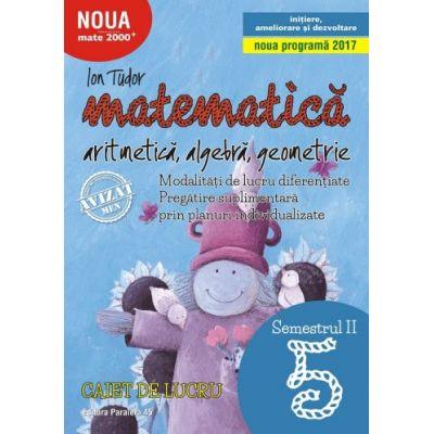 Matematică. Aritmetică, algebră, geometrie. Caiet de lucru. Clasa a V-a. Semestrul II. Inițiere- MATE 2000-INIȚIERE - 2018