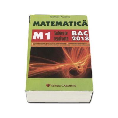 Bacalaureat 2018. Matematica (M1) 2018. Subiecte rezolvate - Ion Bucur Popescu