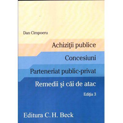 Achizitii publice. Concesiuni. Parteneriat public-privat. Remedii si cai de atac Editia a III-a