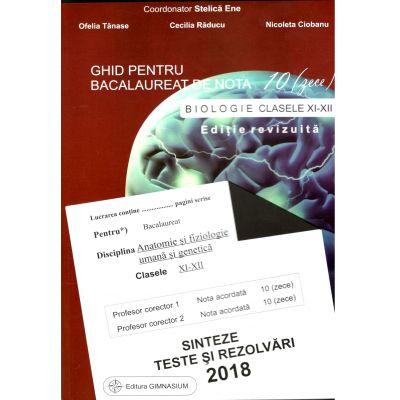 Ghid pentru bacalaureat de nota 10 (zece). Biologie clasele XI-XII (Anatomie si fiziologie umana si genetica). Sinteze, teste si rezolvari 2018