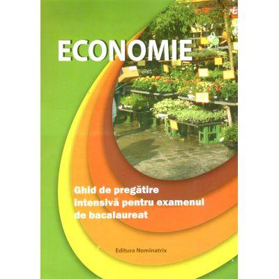 BACALAUREAT 2018. ECONOMIE - GHID DE PREGATIRE INTENSIVA PENTRU EXAMENUL DE BACALAUREAT