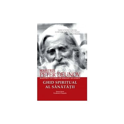 Ghid Spiritual al Sanatatii. Peter Deunov (1864-1944)