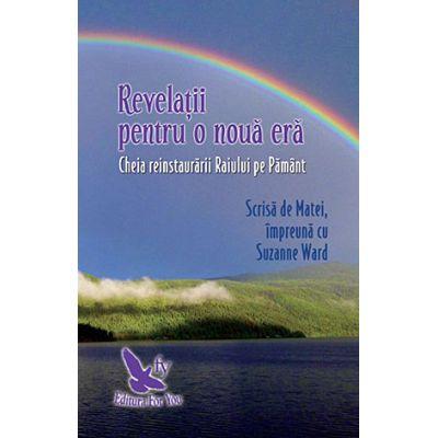 Revelații pentru o nouă eră. Cheia reinstaurării Raiului pe Pământ. Suzanne Ward