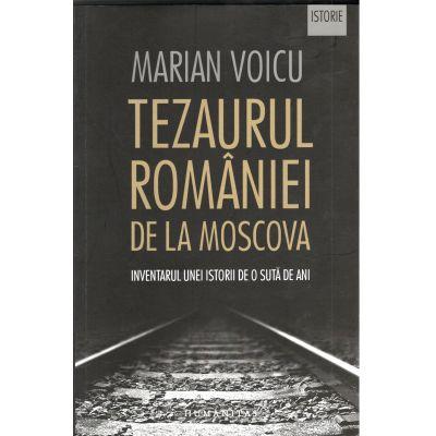 Tezaurul Romaniei de la Moscova: Inventarul unei istorii de o suta de ani - Marian Voicu