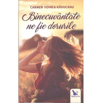 Binecuvântate ne fie dorurile Binecuvântate ne fie dorurile - Carmen Voinea-Răducanu