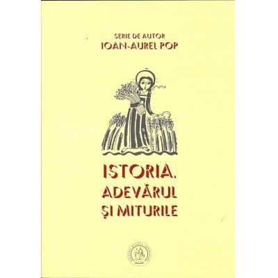 Istoria, adevărul şi miturile - Ioan-Aurel Pop
