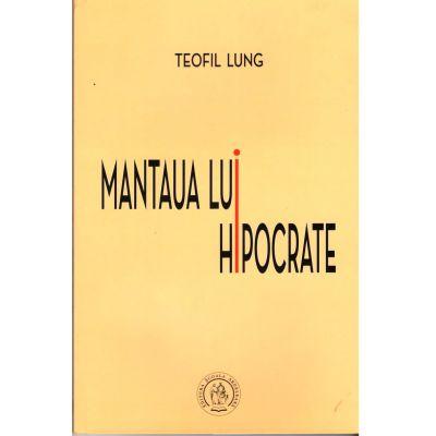 Mantaua lui Hipocrate (Cu o prefata de Horia Badescu) Teofil Lung