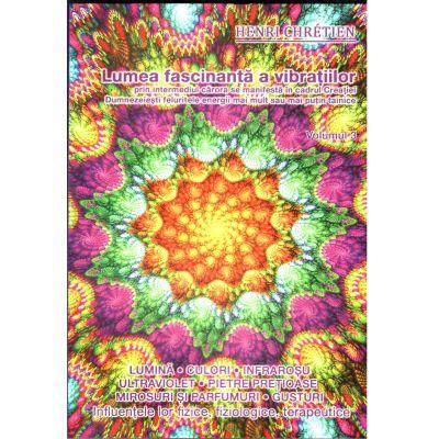 Lumea fascinanta a vibratiilor, vol. III - Lumina, pietrele pretioase, parfumurile, savorile