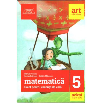 Matematica caiet pentru vacanta de vara clasa a V-a - 2018