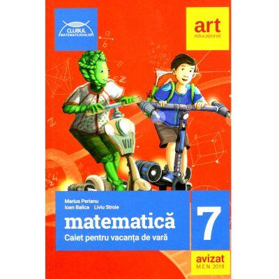 Matematica caiet pentru vacanta de vara clasa a VII-a - 2018
