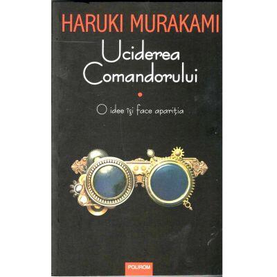 Uciderea Comandorului. Volumul I - Haruki Murakami