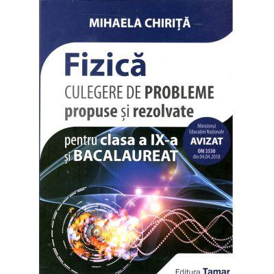 Fizica, culegere de probleme propuse si rezolvate pentru clasa a IX-a si Bacalaureat 2018- 2019 (Mihaela Chirita)