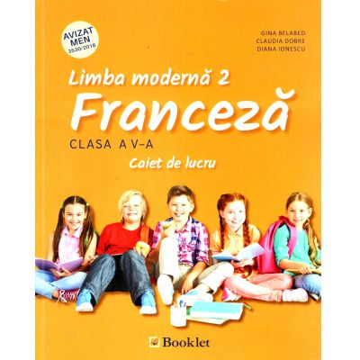 Franceza Limba moderna 2. Caiet de lucru pentru clasa a V-a - Claudia Dobre, Gina Belabed, Diana Ionescu.
