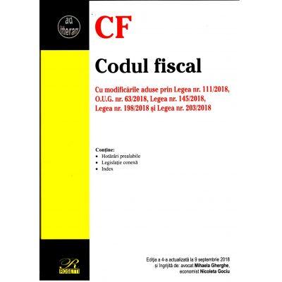 Codul fiscal. Cu modificările aduse prin Legea nr. 111/2018, O. U. G. nr. 63/2018, Legea nr. 145/2018, Legea nr. 198/2018 și Legea nr. 203/2018 Ediția a 4-a actualizată la 9 septembrie 2018