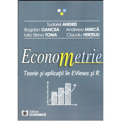 Econometrie. Teorie și aplicații în EViews și R ( Tudorel Andrei)