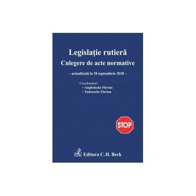 Legislație rutieră. Culegere de acte normative. EDIȚIA A XVI-A (ACTUALIZAT LA 18. 09. 2018)