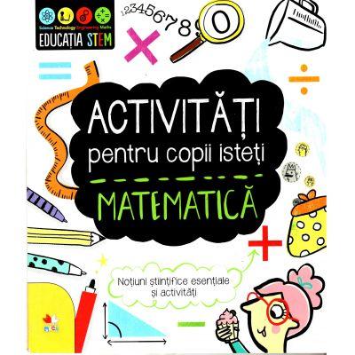 Activitati pentru copii isteti. Matematica. Notiuni stiintifice esentiale si activitati