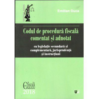 Codul de procedura fiscala comentat si adnotat cu legislatie secundara si complementara, jurisprudenta si instructiuni – 2018