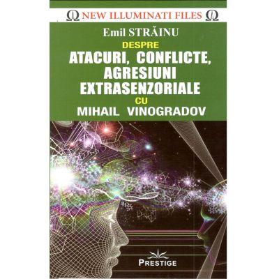 Emil Strainu despre Atacuri, conflicte, agresiuni extrasenzoriale cu Mihail Vinogradov - Emil Strainu