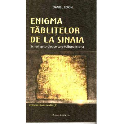 ENIGMA TĂBLIȚELOR DE LA SINAIA, Scrieri Geto-dacice care tulbura istoria - Daniel Roxin