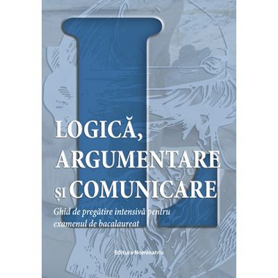 Bacalaureat 2019 Logică, argumentare și comunicare – ghid de pregătire intensivă pentru examenul de bacalaureat