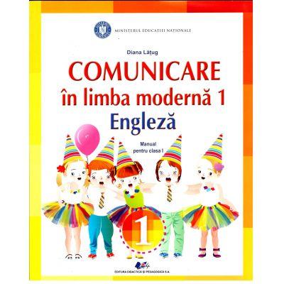 Comunicare in limba moderna 1 Engleza, manual pentru clasa 1 ( Diana Latug)
