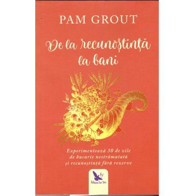 De la recunostiinta la bani - Pam Grout