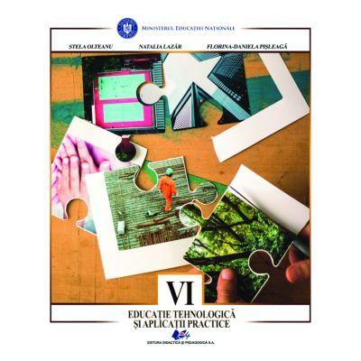 Educatie tehnologica si aplicatii practice, manual pentru clasa a VI-a - Stela Olteanu, Natalia Lazar, Florina-Daniela Pisleaga