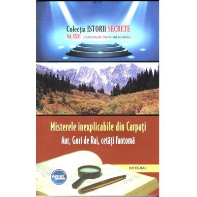 Misterele inexplicabile din Carpati - Dan-Silviu Boerescu, Istorii secrete Vol. 31