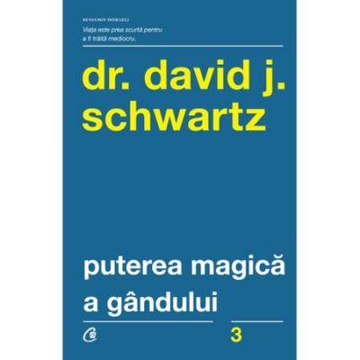 Puterea magica a gandului - Dr. David J. Schwartz (Editia a IV-a)