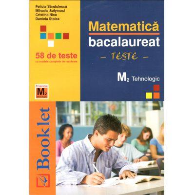 Bacalaureat 2019, Matematica M2. Tehnologic, 58 de teste, Felicia Sandulescu, Mihaela Solymosi