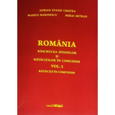 Romania rascrucea spionilor si ratacitilor in comunism (vol. 2). Rataciti in comunism