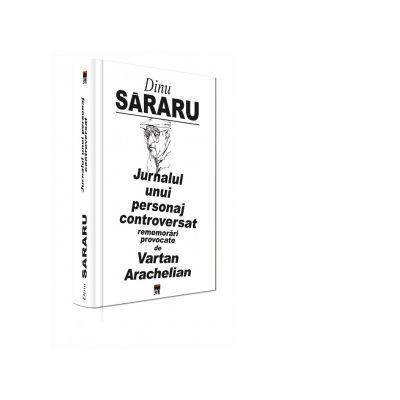 Jurnalul unui personaj controversat, rememorari provocate de Vartan Arachelian