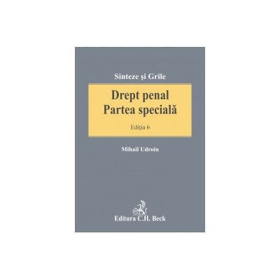 Drept penal. Partea specială. Ediția 6, Mihail Udroiu