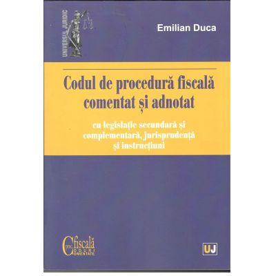 Codul de procedura fiscala comentat si adnotat cu legislatie secundara si complementara, jurisprudenta si instructiuni – Iulie 2019