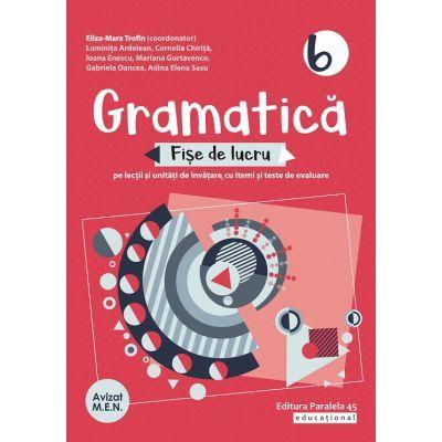 Gramatică 2020 - Fișe de lucru (pe lecții și unități de învățare cu itemi și teste de evaluare) - Clasa a VI-a