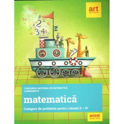 Culegere de probleme pentru Clasele II-IV. Concursul național de matematică LuminaMath ( Avizat 2018)