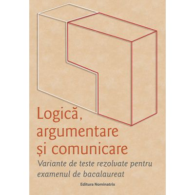 Logică, argumentare și comunicare. Variante de teste rezolvate pentru examenul de bacalaureat, 2020